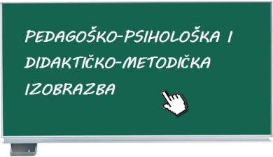 PEDAGOŠKO-PSIHOLOŠKA I DIDAKTIČKO-METODIČKA IZOBRAZBA